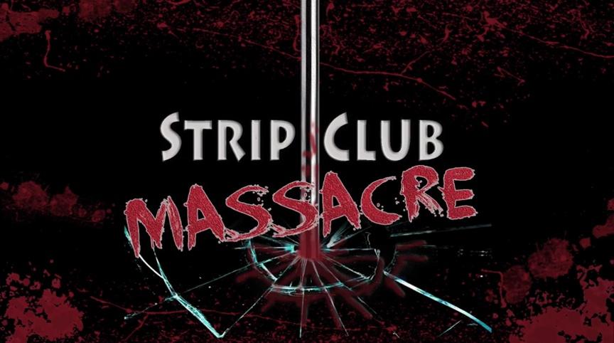 STRIP CLUB MASSACRE de Bob Clark (2017)